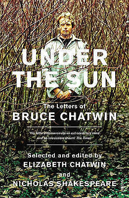 Under The Sun: The Letters of Bruce Chatwin by Elizabeth Chatwin