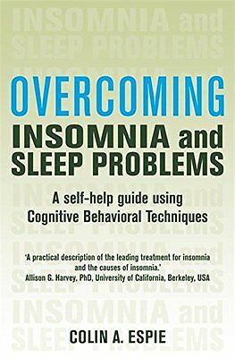 Overcoming Insomnia and Sleep Problems: A Self-Help Guide Using Cognitive Behavi