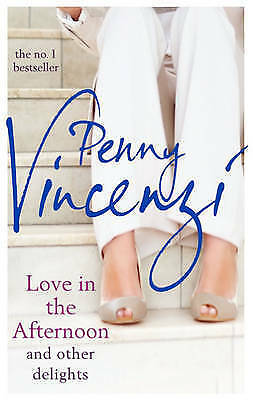 Love in the Afternoon and Other Delights by Penny Vincenzi (Paperback, 2013)