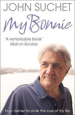 My Bonnie: How Dementia Stole the Love of My Life by John Suchet, Book. New
