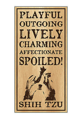 Wood Dog Breed Personality Sign - Spoiled Shih Tzu - Home, Office, Gift