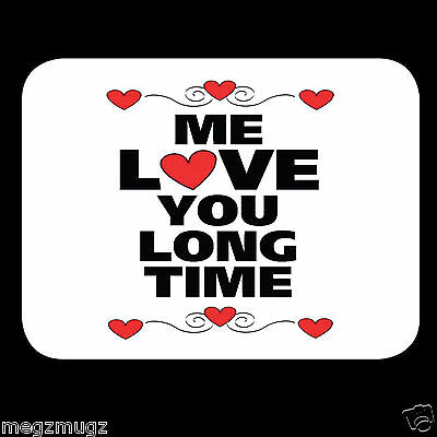 Me Love You Long Time Fridge Magnet great Christmas Valentine's Anniversary gift