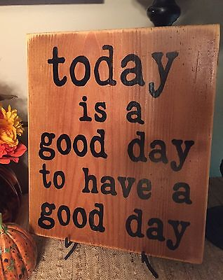 TODAY IS A GOOD DAY TO HAVE A GOOD DAY Sign Plaque Vibes Wood HP U-Pik COLOR