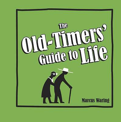 The Old-Timers' Guide to Life by Marcus Waring (Hardback) Book