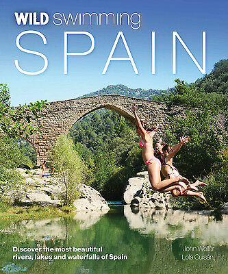 Wild Swimming Spain: Discover Rivers Lakes and Waterfalls: stunning travel guide