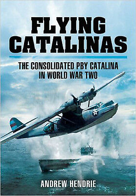 Flying Catalinas: The Consoldiated PBY Catalina in WWII, New, Andrew Hendrie Boo