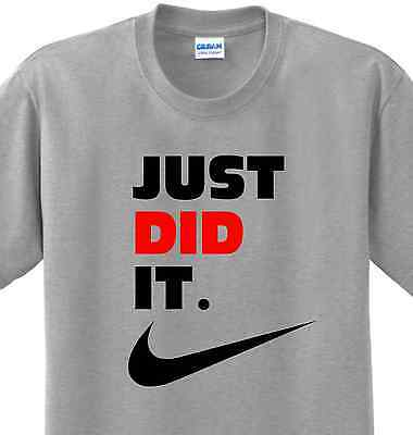 dc3713d7c7c6c Just Did It Funny Saying Nike Slogan Spoof Witty Humor Parody T-shirt Any  Size