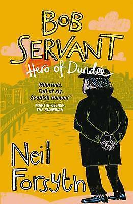 Bob Servant: Hero of Dundee by Bob Servant (Paperback, 2010) New Book
