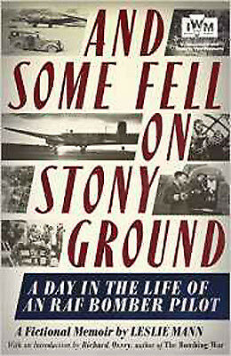 And Some Fell on Stony Ground: A Day in the Life of an RAF Bomber Pilot, New, Ma