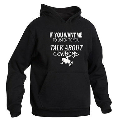 If You Want Me To Listen To You Talk About Cowboys Hoodie Colour Choice