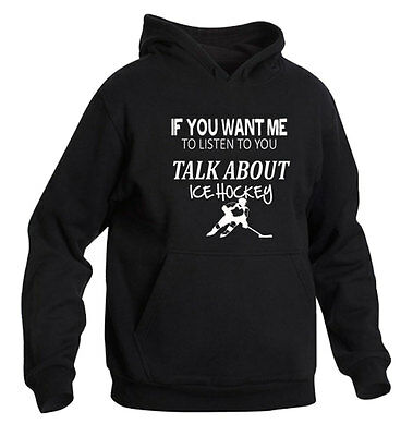 If You Want Me To Listen To You Talk About Ice Hockey Hoodie Colour Choice