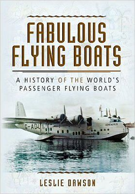 Fabulous Flying Boats: A History of the World's Passenger Flying Boats, New, Les