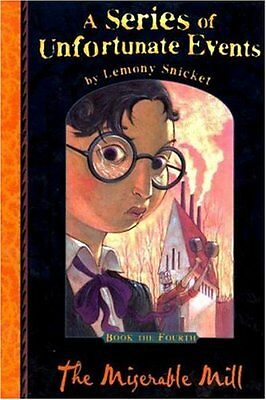 The Miserable Mill (A Series of Unfortunate Events No. 4) By Lemony Snicket