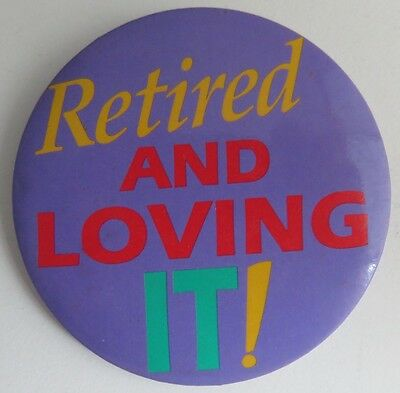 Retired And Loving It Pin Pinback Button                (Inv10961)