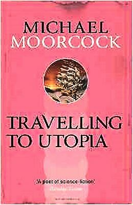 Travelling to Utopia by Michael Moorcock (Paperback) New Book