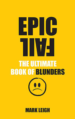 Epic Fail: The Ultimate Book of Blunders by Mark Leigh (Paperback) New Book