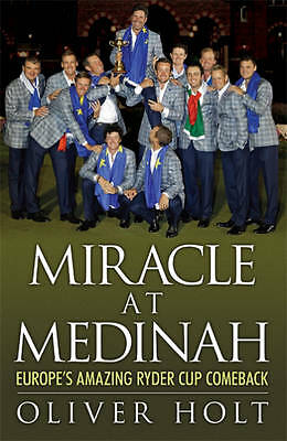 Miracle at Medinah: Europe's Amazing Ryder Cup Comeback by Oliver Holt New Book