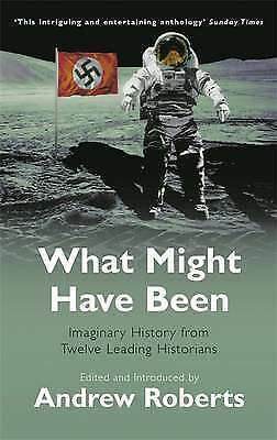 What Might Have Been: Imaginary History from Twelve Leading Historians New Book