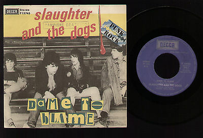 """7"""" Slaughter And The Dogs Dame To Blame / Johnny T Italy 1977 Decca Punk Rock"""