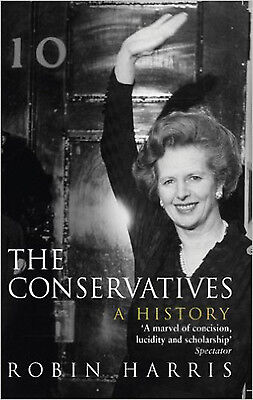 The Conservatives - A History, New, Harris, Robin Book