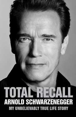 Total recall: my unbelievably true life story by Arnold Schwarzenegger