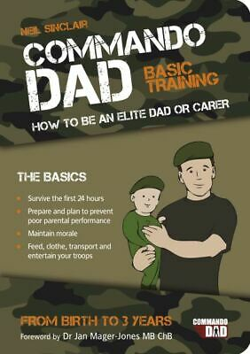 Commando dad: basic training : how to be an elite dad or carer : from birth to