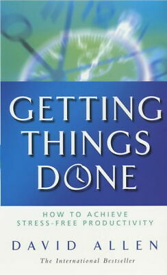 Getting things done: How to Achieve Stress-free Productivity by David Allen
