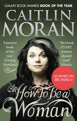 How to be a woman by Caitlin Moran (Paperback)