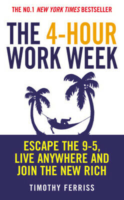 The 4-hour work week: escape the 9-5, live anywhere and join the new rich by