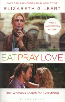 Eat, pray, love: one woman's search for everything by Elizabeth Gilbert