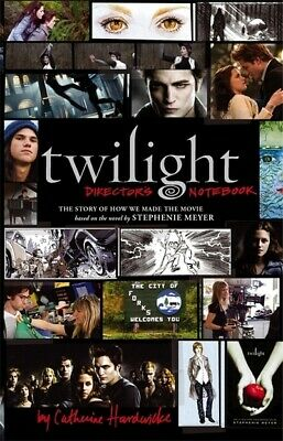 Twilight: director's notebook : the story of how we made the movie based on the