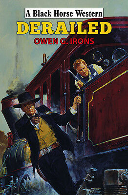 A black horse western: Derailed by Owen G Irons (Hardback)