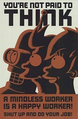 FUTURAMA ~ MINDLESS WORKER 24x36 CARTOON POSTER You're Not Paid To Think Shut Up