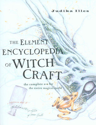 The Element encyclopedia of witchcraft: the complete a-z of the entire magical