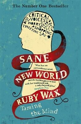 Sane new world: taming the mind by Ruby Wax (Paperback)