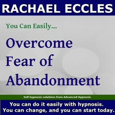 Self Hypnosis: Overcome Fear of Abandonment Hypnotherapy CD, Rachael Eccles