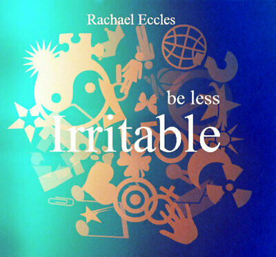 Self Hypnosis: Be Less Irritable Self Hypnosis CD, Rachael Eccles