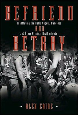 BEFRIEND AND BETRAY: INFILTRATING THE HELLS ANGELS BANDIDOS & OTHER Book NEW