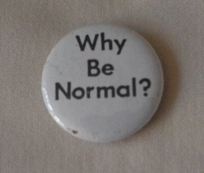 Pinback/pin / Button  ~ Why Be Normal