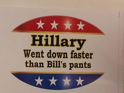 Hillary WENT down faster than Bill's pants Funny Hillary Clinton Anti-Hillary
