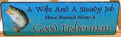 A Wife And A Steady Job Have Ruined Many A Good Fisherman, Metal Sign