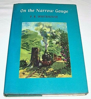 1964 On The Narrow Gauge by P.B.Whitehouse 1st edition Railway Narrow Gauges
