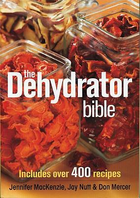 The Dehydrator Bible : Includes over 400 Recipes by Jay Nutt, Jennifer...