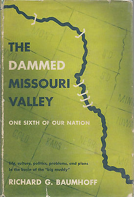1951 1st The Dammed Missouri Valley 1/6th of Our Nation by Baumhoff Big Muddy