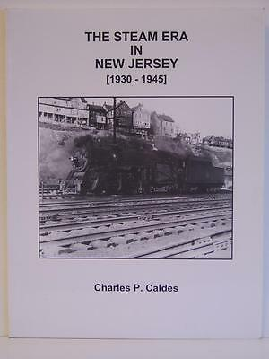 The Steam Era In New Jersey (1930-1945) by Charles P Caldes