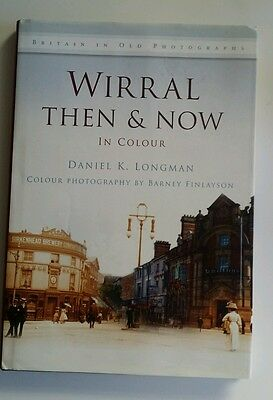 Wirral Then And Now - In Colour- Daniel K Longman