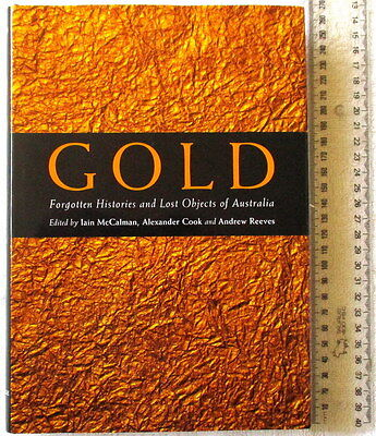 GOLD Forgotten Histories and Lost Objects of Australia [McCalman Cook Reeves eds