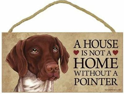 "House is Not a Home without a German Shorthaired Pointer Sign Plaque Dog 10""x5"""