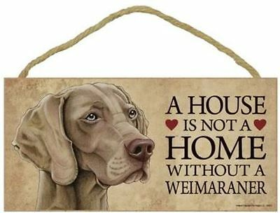 """House is Not a Home without a Weimaraner Sign Plaque Dog 10""""x5"""""""