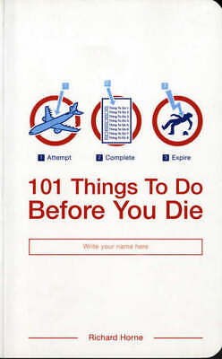 101 things to do before you die by Richard Horne (Paperback)